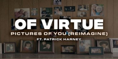 """OF VIRTUE DEBUTS VIDEO FOR """"PICTURES OF YOU (REIMAGINE)"""" FEAT. PATRICK HARNEY"""