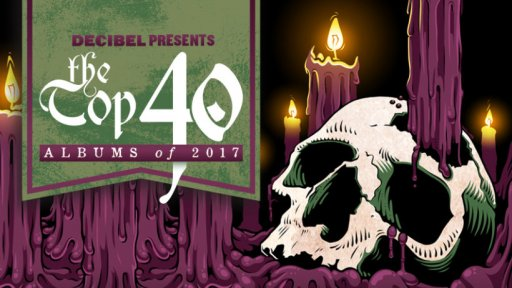 Decibel's Top 40 Albums of 2017, What Are Yours?