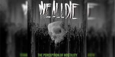 We All Die - The Perception Of Hostility - Featured At MTVIEW!
