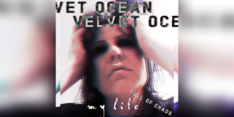 Velvet Ocean - My Life (Full Of Chaos) - Featured At Mtview Zine!