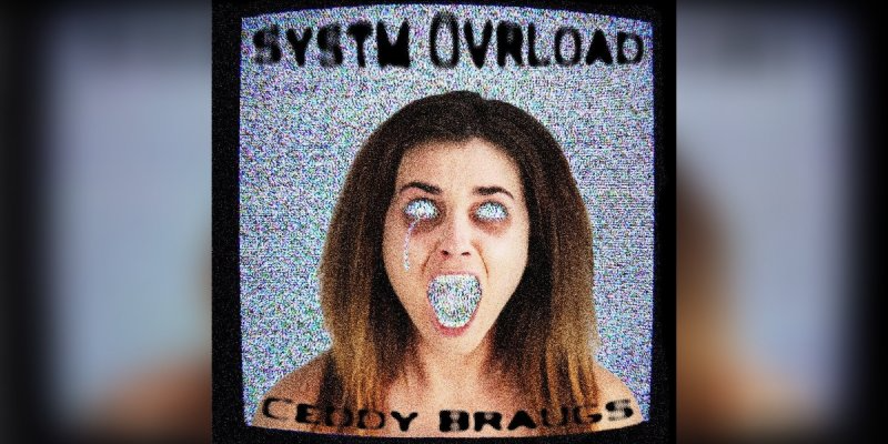 Ceddy Braugs - Systm Ovrload - Featured At Mtview Zine!