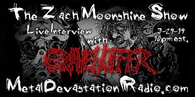 Gravehuffer - Featured Interview & The Zach Moonshine Show