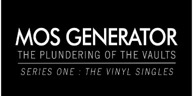 MOS GENERATOR Releases 'The Plundering of the Vaults - Series One: The Vinyl Singles' Rarities Compilation For Bandcamp Friday!