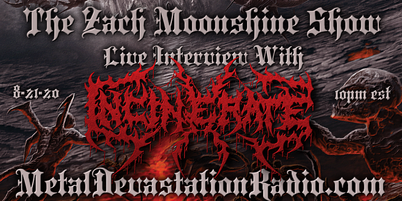 Incinerate - Featured Interview & The Zach Moonshine Show
