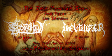 Double Feature Live Interviews With Scorched and Devourer On The Zach Moonshine Show!