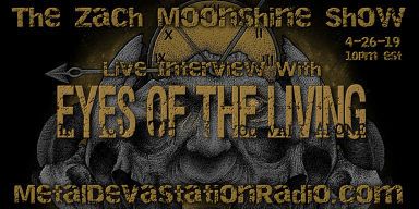 Eyes Of The Living - Live Interview - The Zach Moonshine Show