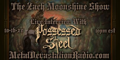Possessed Steel - Featured Interview & The Zach Moonshine Show