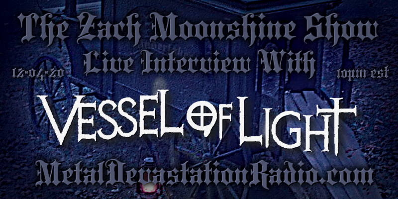 Vessel Of Light - Featured Interview & The Zach Moonshine Show