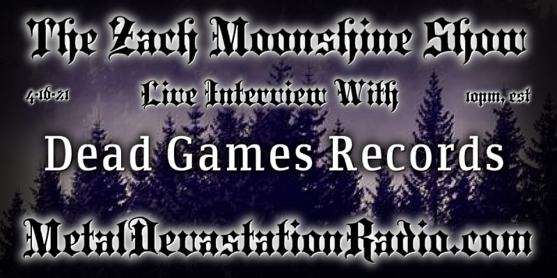 Dead Games Records - Featured Interview - The Zach Moonshine Show