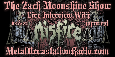 Misfire - Featured Interview & The Zach Moonshine Show