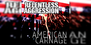 Relentless Aggression - American Carnage - Featured At Pete's Rock News And Views!