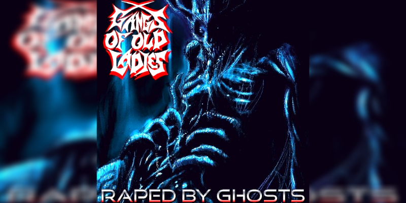 Gangs Of Old Ladies - Raped By Ghosts - Featured At Pete's Rock News And Views!