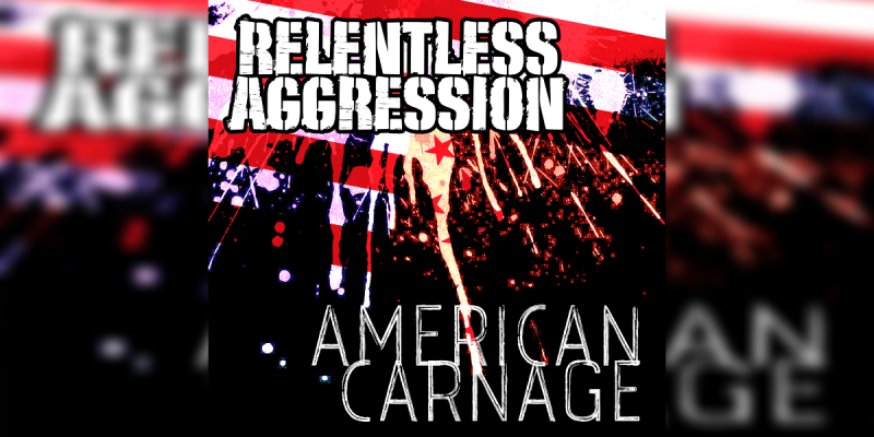 RELENTLESS AGGRESSION: American Carnage - Reviewed By Hard Rock Info!