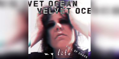 Velvet Ocean - My Life (Full Of Chaos) - Featured At Pete's Rock News And Views!