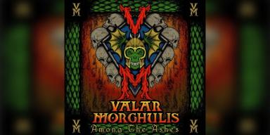 Valar Morghulis - Among The Ashes - Featured At BATHORY ́zine!