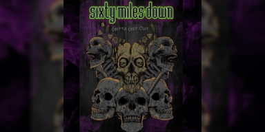 Sixty Miles Down - Gotta Get Out - Featured At Arrepio Producoes!