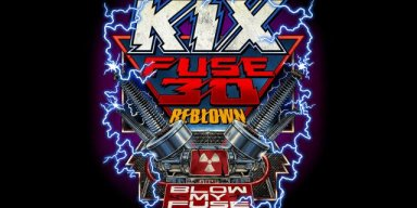 KIX To Release 30-Year Anniversary Of Their Platinum Album FUSE 30 REBLOWN, On Sept 21. Two-Disc Special Edition Features Never Release Demo Recordings.