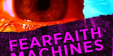 FearFaith Machines by industrial metal artist MARTYR ART is officially out today
