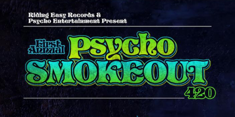 PSYCHO SMOKEOUT: Psycho Entertainment Partners With RidingEasy Records For A Day-Long Celebration Of Reefer And Riffs April 20th, 2019 In Los Angeles; Tickets On Sale NOW