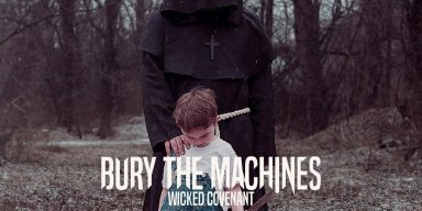 BURY THE MACHINES to Release 'Wicked Covenant' EP on June 9 / New Song Streaming