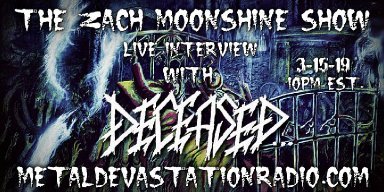 Deceased - Featured Interview & The Zach Moonshine Show