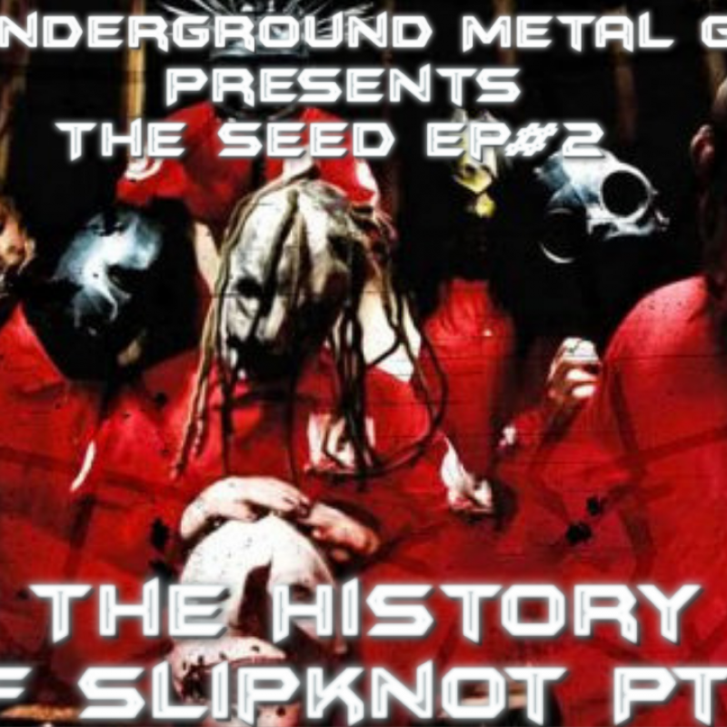 The Seed Ep#2-The History Of Slipknot Part 2