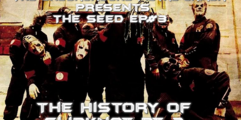 The Seed Ep#3 The History Of Slipknot Part 3