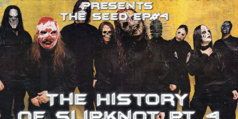 The Seed EP#4-The History Of Slipknot PT.4