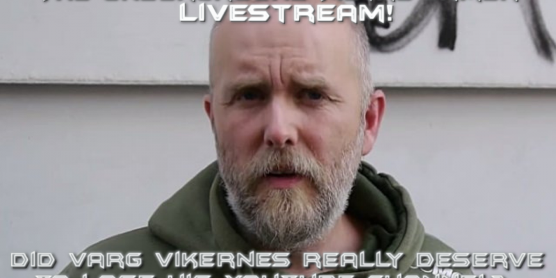 Did Varg Vikernes really deserve to lose his YouTube channel? What do you guys think?