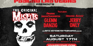 PSYCHO LAS VEGAS 2019: The Original Misfits Added As Saturday Headliner To Already Stacked Lineup; Tickets On Sale Now