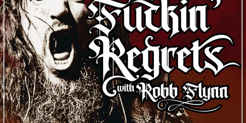 No F'n Regrets Podcast w/ Robb Flynn debuts this Wednesday