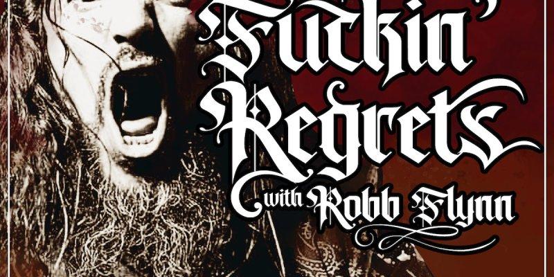 No F'n Regrets Podcast w/ Robb Flynn is up!