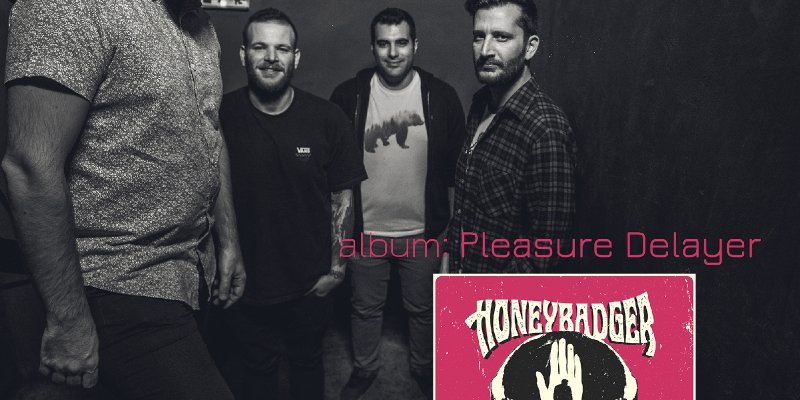 "HONEYBADGER – single ""That feel"" from upcoming album ""Pleasure Delayer""..."