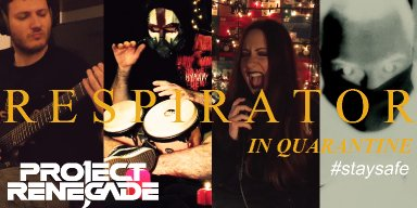 "PROJECT RENEGADE – ""Respirator"" (Quarantine version) [Acoustic]…from album ""Order of the Minus""."