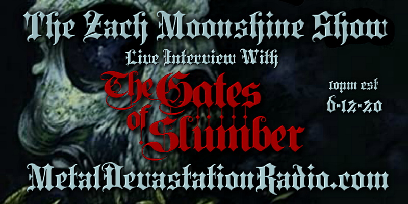 The Gates Of Slumber Will Be Live On The Zach Moonshine Show 6-12-20 10pm est