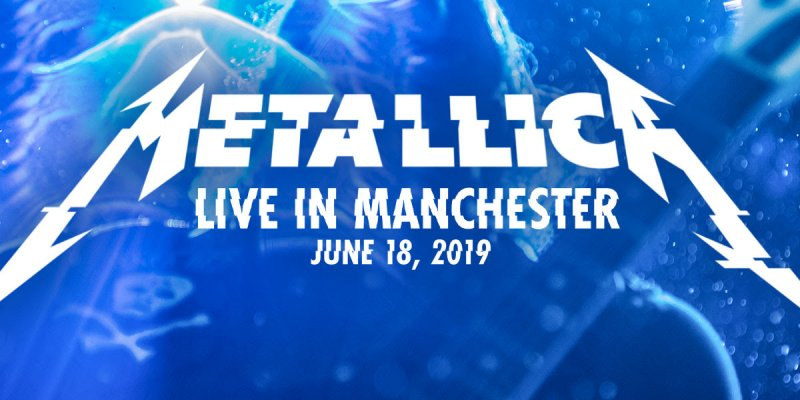 STREAM METALLICA: LIVE IN MANCHESTER FOR FREE TONIGHT AT 5 PM PDT / 8 PM EDT