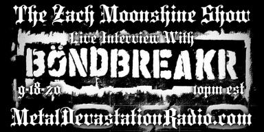 Bondbreakr - Featured Interview & The Zach Moonshine Show