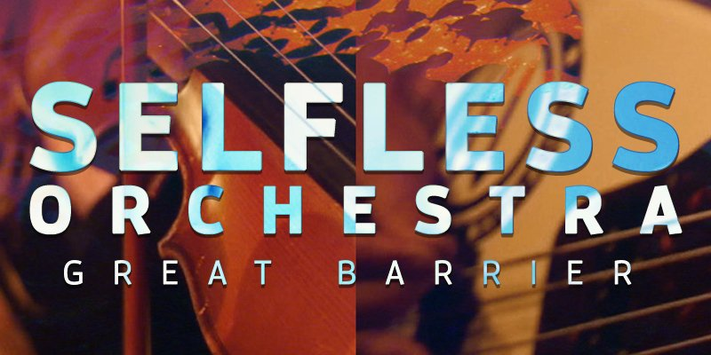 """New Music: Selfless Orchestra - """"Great Barrier"""" Stock Records   Release: 23/10/2020"""
