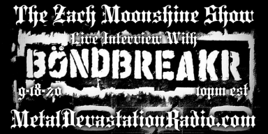 BÖNDBREAKR - Live Interview - The Zach Moonshine Show