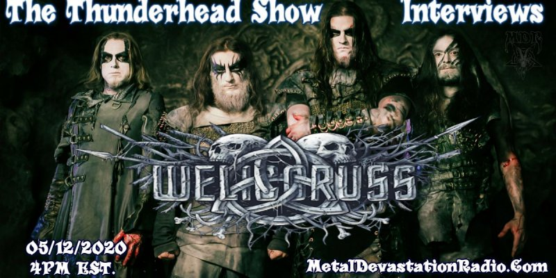 Exclusive Interview with Band Welicoruss On The Thunderhead show May 12th 4pm est